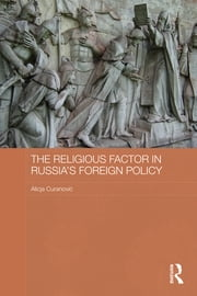 The Religious Factor in Russia's Foreign Policy - Keeping God on our Side ebook by Alicja Curanović
