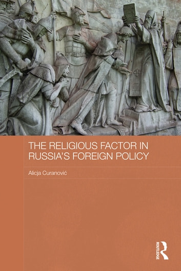 The Religious Factor in Russia's Foreign Policy - Keeping God on our Side ebook by Alicja Curanovi?