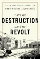 Days of Destruction, Days of Revolt ebook by Chris Hedges, Joe Sacco