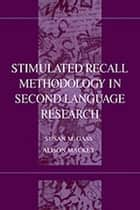 Stimulated Recall Methodology in Second Language Research ebook by Susan M. Gass,Susan M. Gass,Alison Mackey,Alison Mackey