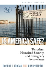 Is America Safe? - Terrorism, Homeland Security, and Emergency Preparedness ebook by Don Philpott, Robert T. Jordan