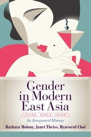 Gender in Modern East Asia ebook by Barbara Molony,Janet Theiss,Hyaeweol Choi
