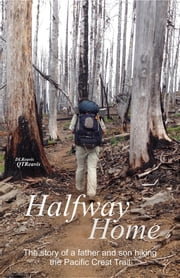 Halfway Home - The Story of a Father and Son Hiking the Pacific Crest Trail ebook by Donald Reavis,Quentin Reavis