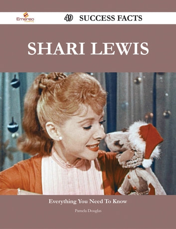 Shari Lewis 49 Success Facts - Everything you need to know about Shari Lewis ebook by Pamela Douglas