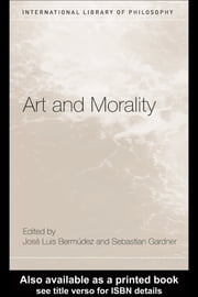 Art and Morality ebook by José Luis Bermúdez,Sebastian Gardner