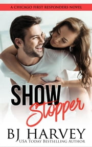 Show Stopper - Chicago First Responders, #1 ebook by BJ Harvey