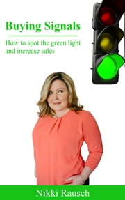 Buying Signals: How to Spot the Green Light and Increase Sales ebook by Nikki Rausch