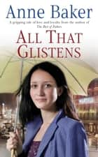 All That Glistens - A young girl strives to protect her father from a troubling future ebook by Anne Baker