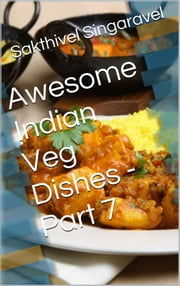 Awesome Indian Veg Dishes - Part 7 ebook by Sakthivel Singaravel