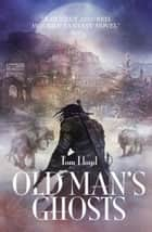 Old Man's Ghosts ebook by Tom Lloyd