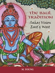 The Baul Tradition - Sahaj Vision East and West ebook by Mary Young