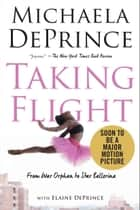 Taking Flight: From War Orphan to Star Ballerina ebook by Michaela DePrince, Elaine Deprince