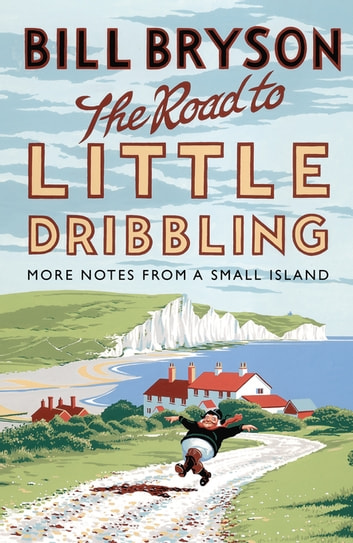 The Road to Little Dribbling - More Notes from a Small Island eBook by Bill Bryson
