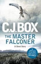 The Master Falconer - A Joe Pickett Short Story ebook by C.J. Box