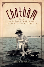 Chatham - From the Second World War to the Age of Aquarius ebook by Debra Lawless