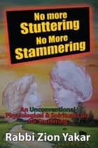 No More Stuttering - No More Stammering ebook by Rabbi Zion Yakar