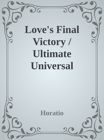 Love's Final Victory / Ultimate Universal Salvation on the Basis of Scripture and Reason ebook by Horatio