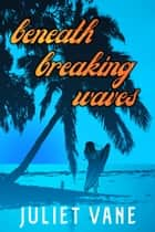 Beneath Breaking Waves ebook by Juliet Vane