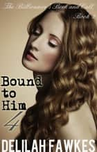 Bound to Him, Part 4: The Billionaire's Beck and Call Series (The Billionaire's Beck and Call, Book ebook by