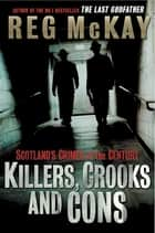 Killers, Crooks and Cons ebook by Reg McKay