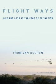 Flight Ways - Life and Loss at the Edge of Extinction ebook by Thom van Dooren