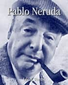 Pablo Neruda: Life & Words ebook by Ann Kannings