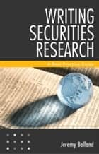 Writing Securities Research ebook by Jeremy Bolland