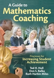 A Guide to Mathematics Coaching - Processes for Increasing Student Achievement ebook by Ted H. (Henry) Hull,Don S. Balka,Ruth Harbin Miles