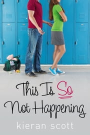 This Is So Not Happening ebook by Kieran Scott