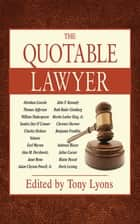 The Quotable Lawyer ebook by Tony Lyons