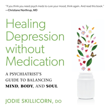 Healing Depression without Medication - A Psychiatrist's Guide to Balancing Mind, Body, and Soul audiobook by Jodie Skillicorn, D.O.