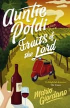 Auntie Poldi and the Fruits of the Lord - Sicily's most charming detective is back for another adventure ebook by