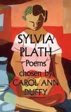 Sylvia Plath Poems Chosen by Carol Ann Duffy ebook by Sylvia Plath