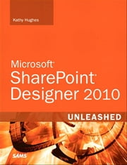 SharePoint Designer 2010 Unleashed ebook by Kathy Hughes