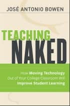 Teaching Naked ebook by José Antonio Bowen