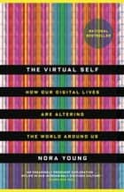 The Virtual Self - How the casual information you create virtually is changing the physical world around you ebook by Nora Young