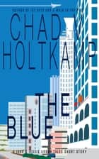 The Blue - A Jake & Jessie Urban Tales Short Story ebook by Chad V. Holtkamp