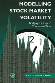 Modelling Stock Market Volatility - Bridging the Gap to Continuous Time ebook by Peter H. Rossi