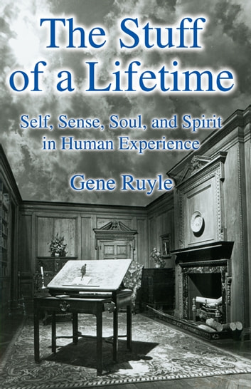 The Stuff of a Lifetime - Self, Sense, Soul, and Spirit in Human Experience ebook by Gene Ruyle