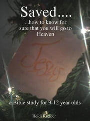 Saved... a Bible study for 9-12 year olds. ebook by Heidi Kreider