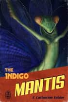 The Indigo Mantis ebook by E. Catherine Tobler