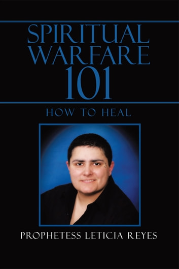 Spiritual Warfare 101 - How To Heal ebook by Prophetess Leticia Reyes