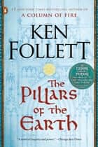 The Pillars of the Earth - A Novel ebook by Ken Follett
