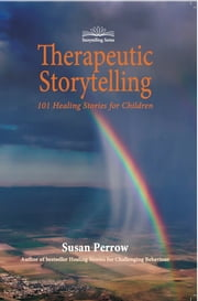 Therapeutic Storytelling - 101 Healing Stories for Children ebook by Susan Perrow