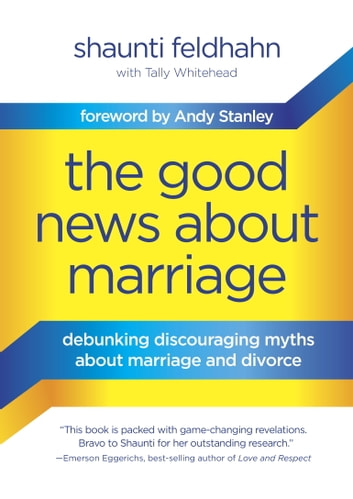 The Good News About Marriage - Debunking Discouraging Myths about Marriage and Divorce ebook by Shaunti Feldhahn