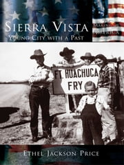 Sierra Vista - Young City with a Past ebook by Ethel Jackson Price