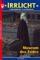 Irrlicht 16 - Gruselroman - Museum des Todes ebook by Jane Weston
