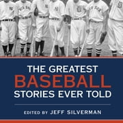 The Greatest Baseball Stories Ever Told - Thirty Unforgettable Tales from the Diamond audiobook by Jeff Silverman