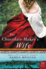 The Chocolate Maker's Wife - A Novel ebook by Karen Brooks