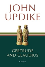 Gertrude and Claudius - A Novel ebook by John Updike